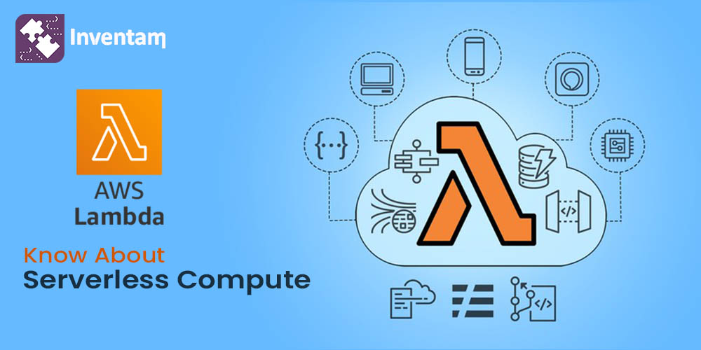 AWS Lambda - Serverless Compute - Inventam Tech Solution