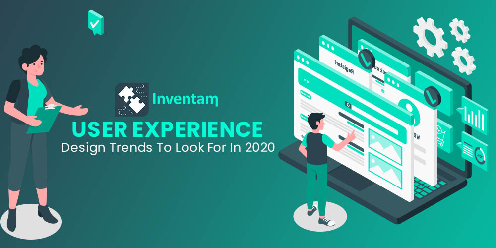 The State of User Experience (UX) Design Guide to look for in 2020 - Inventam Tech Solution