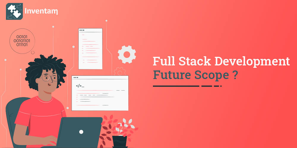 What is the Scope Of Full Stack Development in FUTURE - Inventam Tech Solution
